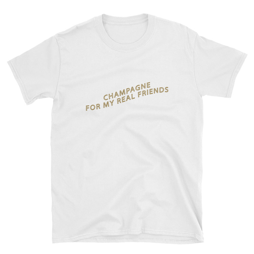 Champagne for my Real Friends - T-Shirt