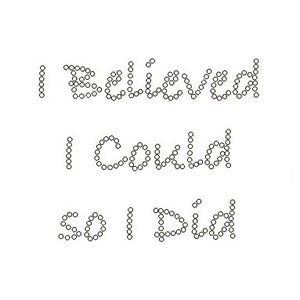 I BELIEVED I COULD