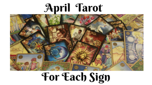 April Tarot For Each Sign