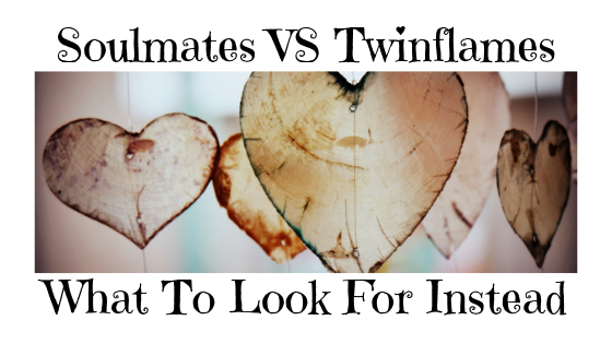 Soulmates VS Twin Flames- What To Look For Instead
