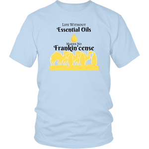 """Life Without Essential Oils Makes No Frankincense "" Unisex T-Shirt"