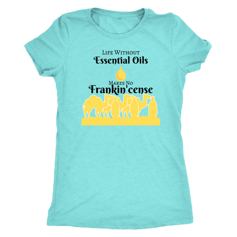 """Life Without Essential Oils Makes No Frankincense "" Women's Tank Top or T-Shirt"