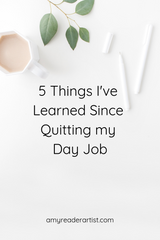 5 Things I've Learned Since Quitting my Day Job