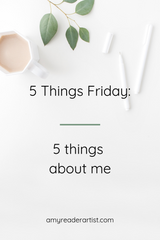 5 Things Friday - 5 Things About Me