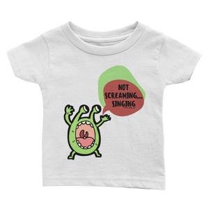 Not Screaming, Singing! Infant Tee