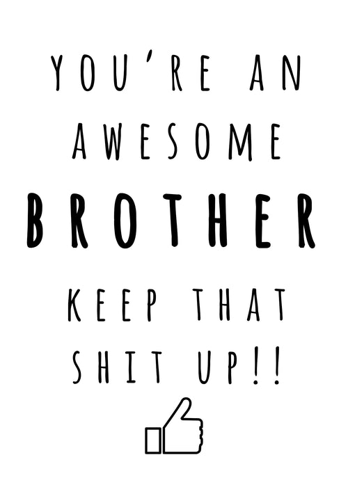 Keep that Shit Up Card - Awesome Brother