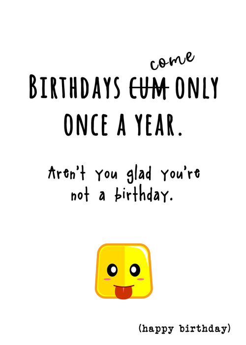 Funny and Naughty Cards - Birthdays cum only once a year