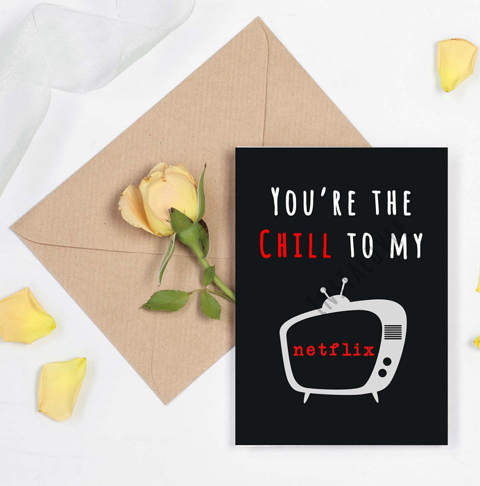 Netflix and Chill Funny Card - You're the chill to my Netflix