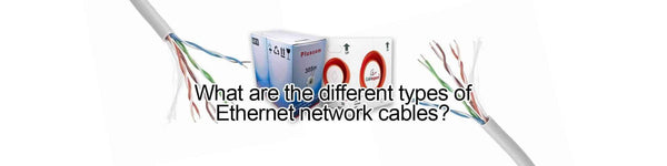What are the different types of Ethernet network cables?