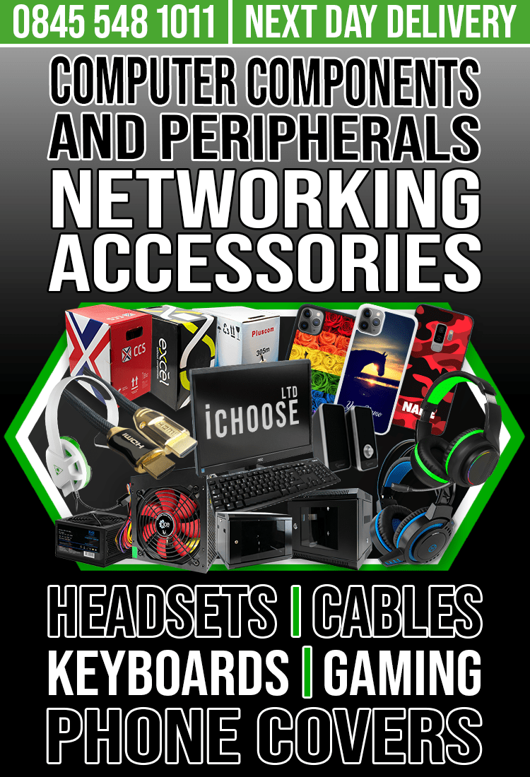 Computer Components & Peripherals. Networking Accessories. Headsets. Keyboards. Cables. Gaming. Phone Covers. iChoose Ltd