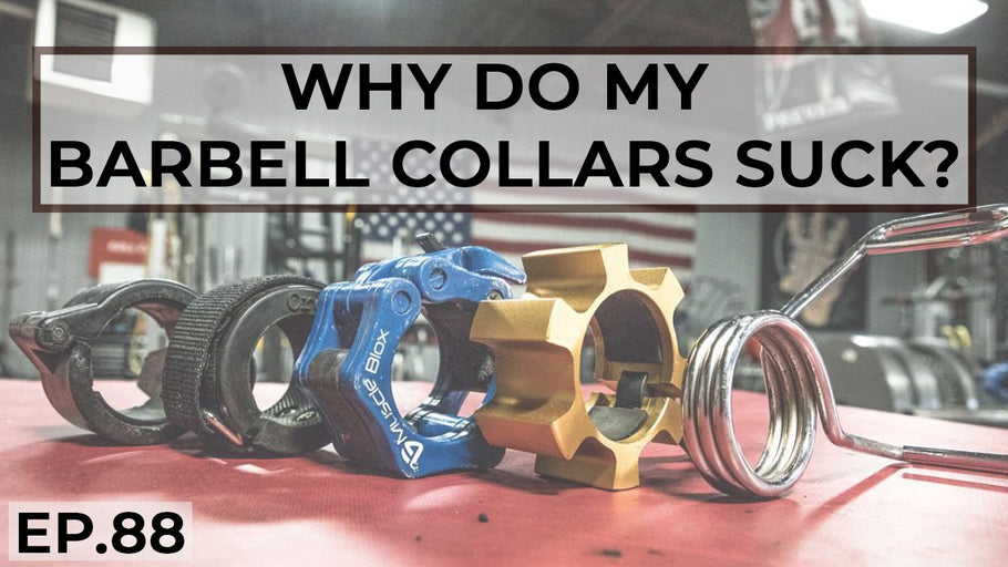 EP.88 | Why Do My Barbell Collars Suck?