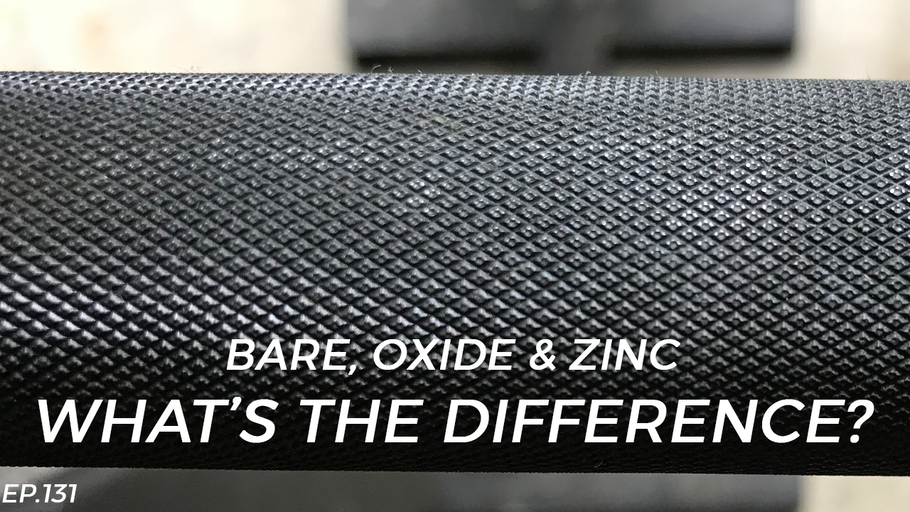 EP.131 | The Difference: Bare, Oxide & Zinc Bar Finishes