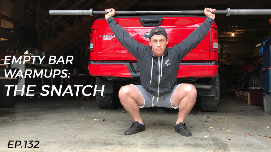 EP.132 | Empty Bar Warmups: The Snatch