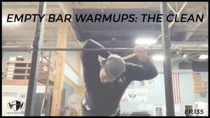 EP.135 | Empty Bar Warmups: The Clean