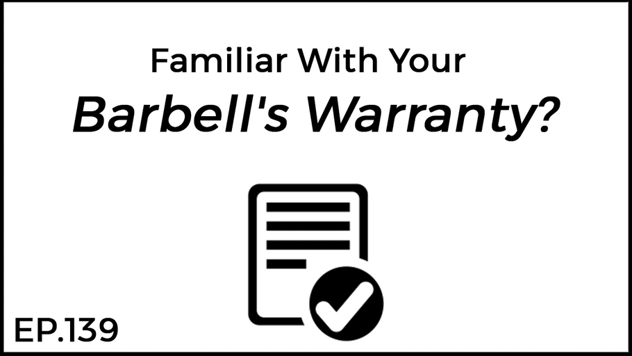 EP.139 | Familiar With Your Barbell's Warranty?