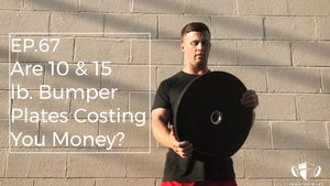 EP.67 | Are 10 & 15 lb. Bumper Plates Costing You Money?