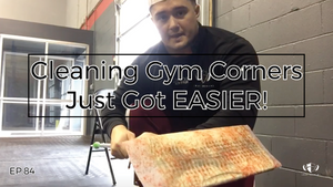 EP.84 | Cleaning Gym Corners Just Got Easier!