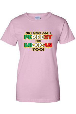 Women's Not Only Am I Perfect I'm mexican Too! Juniors T-Shirt