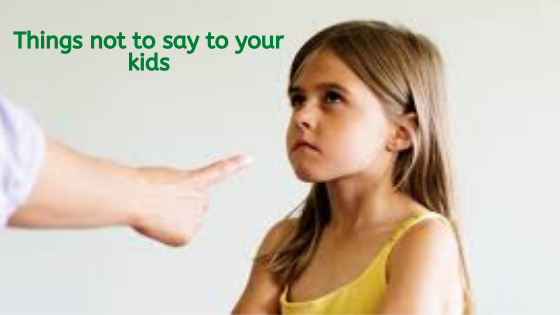 What to Say to Your Kids vs What Not to Say