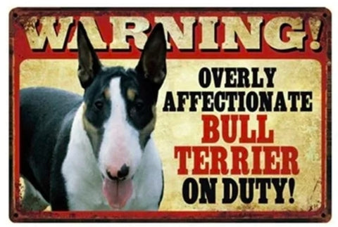 Image of a tin poster with a bull terrier and a funny caption which says 'Warning overly affectionate bull terrier on duty'