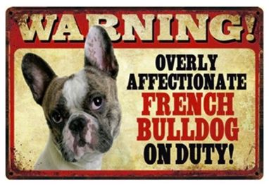 Image of a tin poster with a French Bulldog and a funny caption saying Warning overly affectionate French Bulldog on Duty