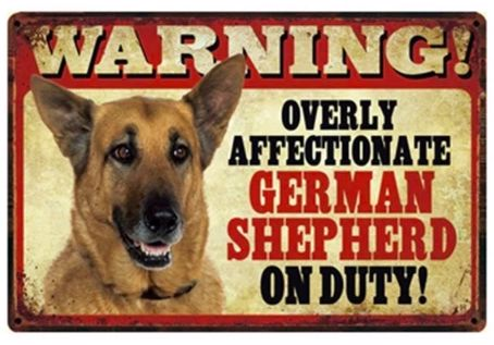 Image of a german shepherd on a tin poster with funny text which says 'warning overly affectionate german shepherd on duty'