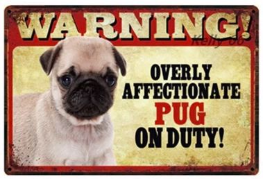Image of a sign board with a cute pug and a funny caption which says warning overly affectionate pug on duty