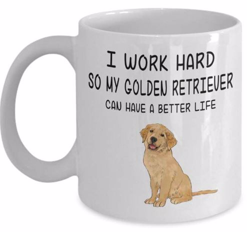 Image of a white coffee mug with Golden Retriever and very funny text which says that 'I work hard so my Golden Retriever can have a good life'.