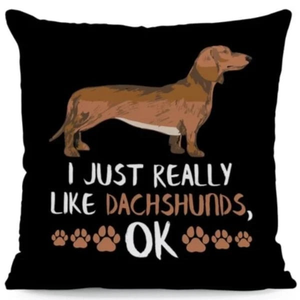 Image of a dachshund cushion cover with a text saying I Really Like Dachshunds OK, made of Polyester / Linen / Velvet Feel