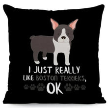 Load image into Gallery viewer, I Just Really Like Huskies OK Cushion CoversCushion CoverOne SizeBoston Terrier - Front