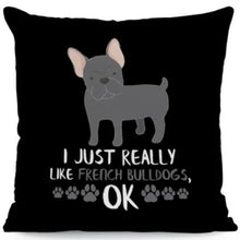 Load image into Gallery viewer, I Just Really Like Huskies OK Cushion CoversCushion CoverOne SizeFrench Bulldog