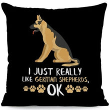 Load image into Gallery viewer, I Just Really Like Huskies OK Cushion CoversCushion CoverOne SizeGerman Shepherd