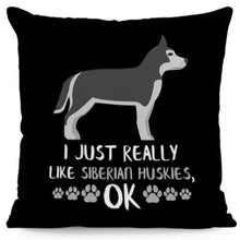 Load image into Gallery viewer, I Just Really Like Huskies OK Cushion CoversCushion CoverOne SizeHusky - Silver