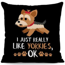 Load image into Gallery viewer, I Just Really Like Tibetan Mastiffs OK Cushion CoverCushion CoverOne SizeYorkshire Terrier