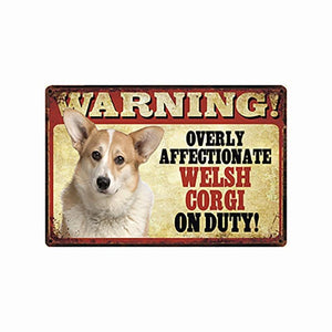 Warning Overly Affectionate Dogs on Duty - Tin Poster - Series 5Home DecorWelsh CorgiOne Size