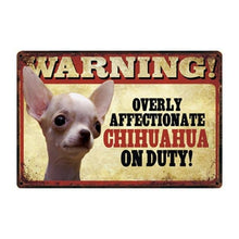 Load image into Gallery viewer, Warning Overly Affectionate Dogs on Duty Tin Posters - Series 4Sign BoardOne SizeChihuahua - White