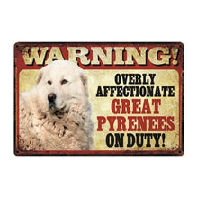 Load image into Gallery viewer, Warning Overly Affectionate Great Pyrenees on Duty - Tin Poster - Series 1Sign BoardGreat PyreneesOne Size