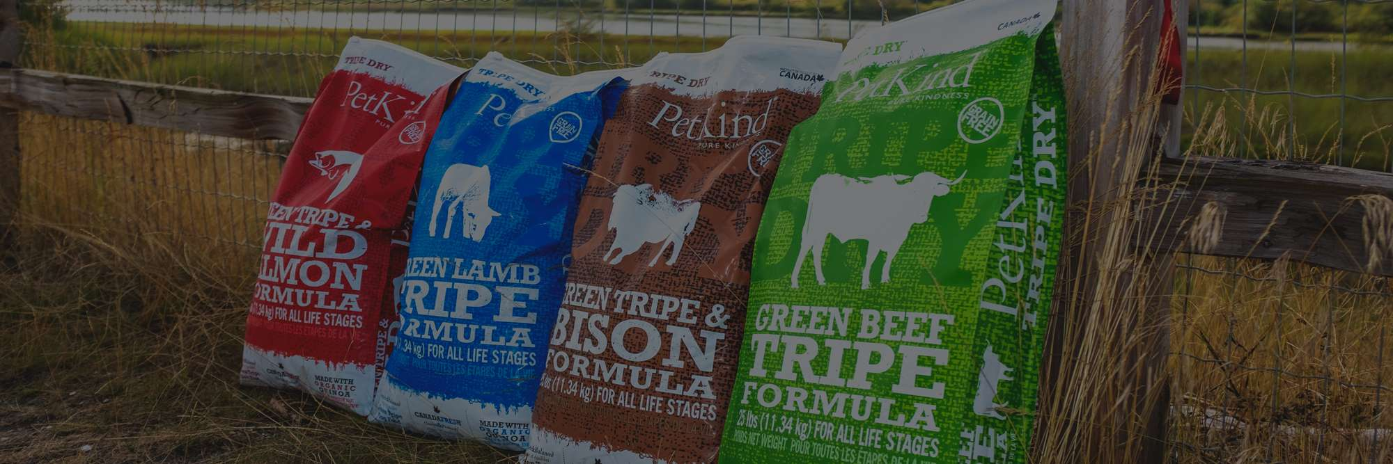 25lb bags of Tripe Dry Green Beef, Green Tripe and Bison, Green Lamb and Green Tripe and Wild Salmon formulas.