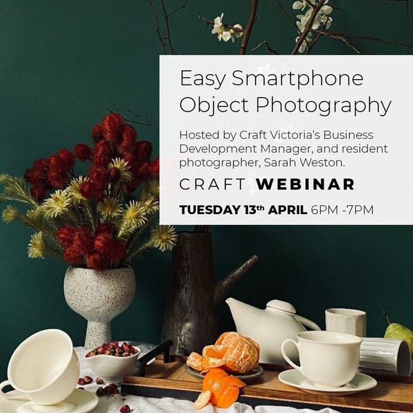 Tuesday 13 April Advice Clinic: Easy Smartphone Object Photography Events Craft Victoria | Craft