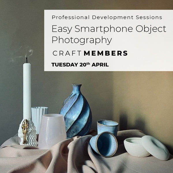 Tuesday 20 April Professional Development Session for Members: Easy Smartphone Object Photography Events Craft Victoria | Craft