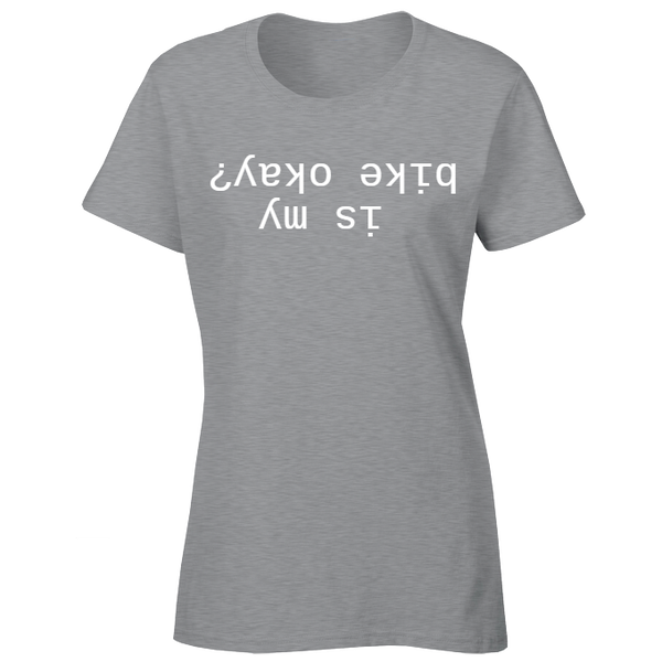 Womens T-shirt - Is my bike okay? - Awesome Bike Gifts - Bike Essentials Accessories And T-shirts