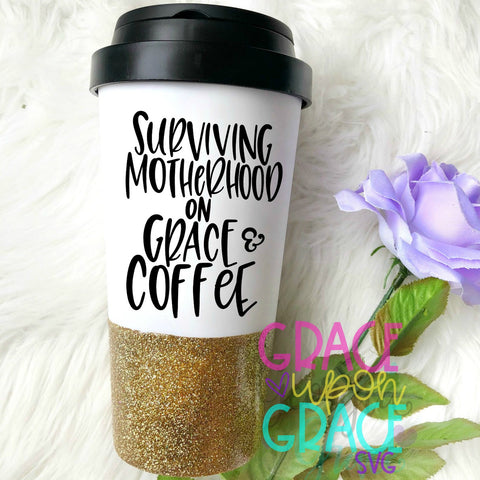 Surviving Motherhood On Grace and Coffee SVG / Momlife SVG