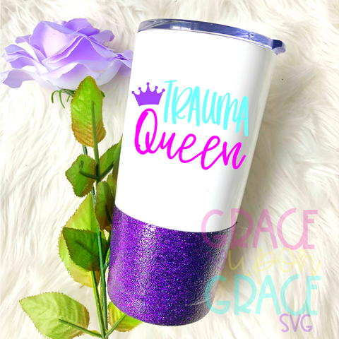 Trauma Queen SVG / Occupation / Nurse SVG