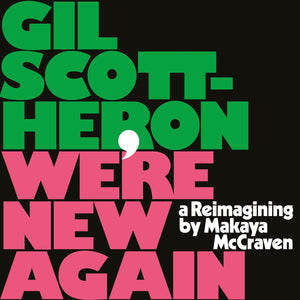Gil Scott-Heron and Makaya McCraven - We're New Again A Reimagining