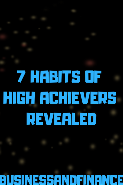 The 7 Secrets of High Achievers Revealed