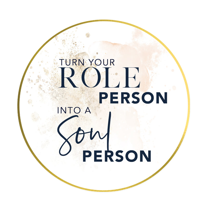 Turn Your Role Person into a Soul Person