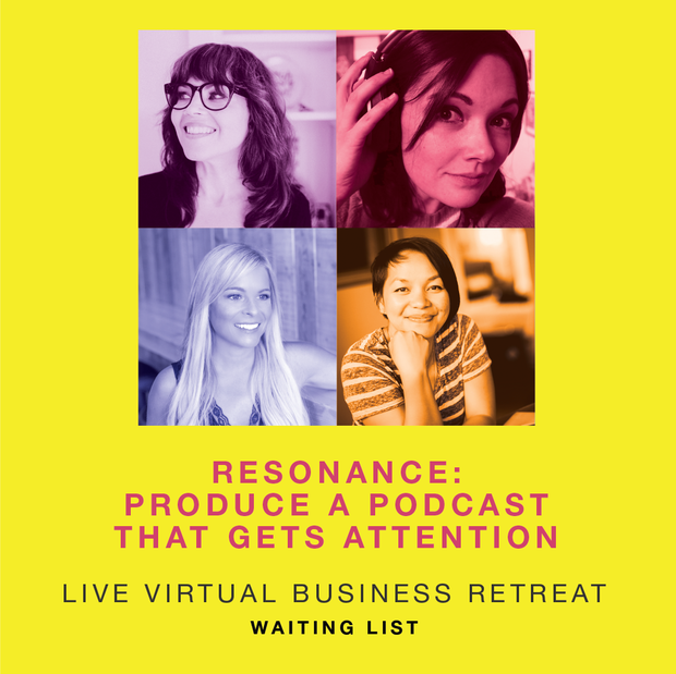 Resonance: Produce a podcast that gets attention. (Live! Virtual Business Retreat)
