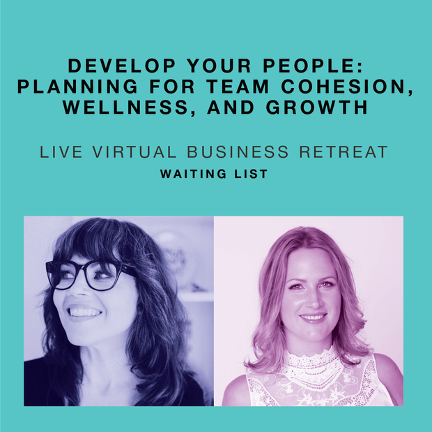 Develop your people: Planning for team cohesion, wellness, and growth. (Live! Virtual Business Retreat)