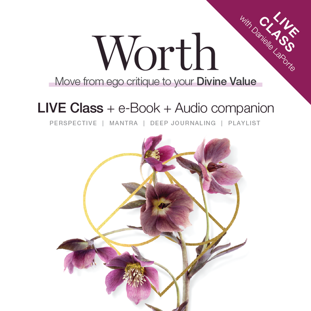 WORTH: Practices for moving from ego critique to your Divine Value (LIVE class + ebook + audio companion)