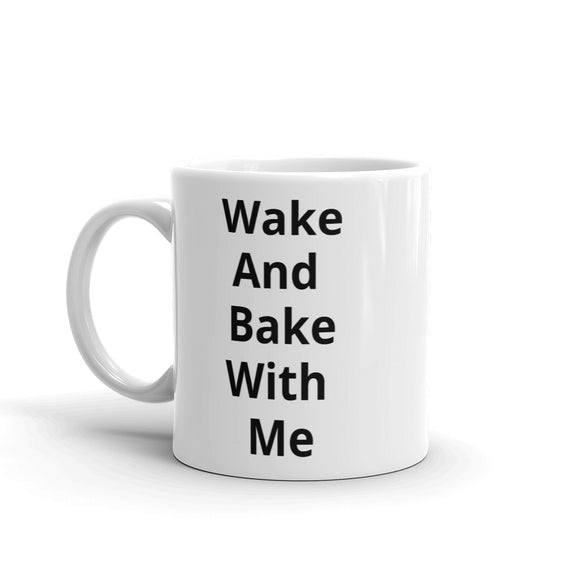 Wake And Bake With Me Design Mug Gift For Him or Her